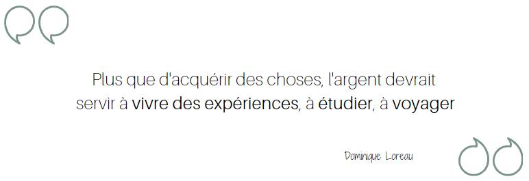 Plus que d'acquérir des choses, l'argent devrait servir à vivre des expériences, à étudier, à voyager