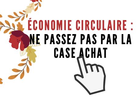economie circulaire : ne passez pas par la case achat