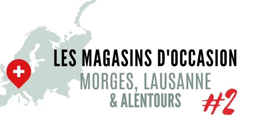 Les magasins d'occasion Morges Lausanne