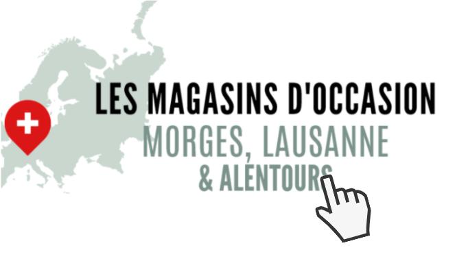 Magasins d'occasion Morges Lausanne et alentours
